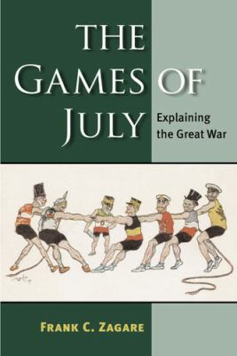 Games of July Explaining the Great War  2010 9780472051168 Front Cover