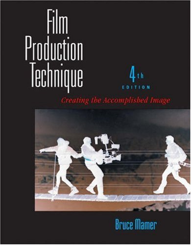 Film Production Technique Creating the Accomplished Image 4th 2006 (Revised) 9780534629168 Front Cover