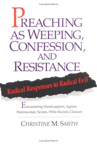 Preaching as Weeping, Confession, and Resistance Radical Responses to Radical Evil N/A edition cover