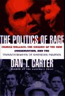 Politics of Rage George Wallace, the Origins of the New Conservatism and the Transformation of American Politics  1995 edition cover