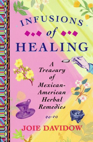 Infusions of Healing A Treasury of Mexican-American Herbal Remedies  1999 edition cover