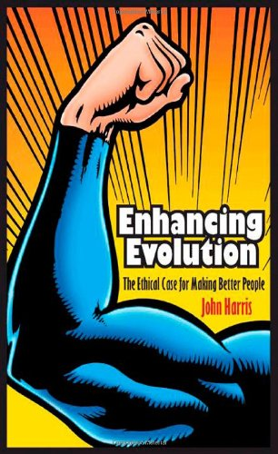 Enhancing Evolution The Ethical Case for Making Better People  2011 (Revised) edition cover
