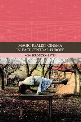 Magic Realist Cinema in East Central Europe   2012 9780748639168 Front Cover