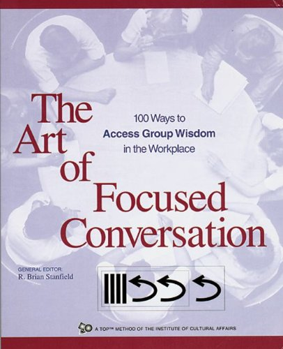 Art of Focused Conversation 100 Ways to Access Group Wisdom in the Workplace  1999 (Reprint) edition cover