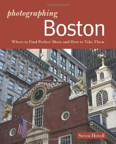 Photographer's Guide to Boston Where to Find Perfect Shots and How to Take Them N/A 9780881509168 Front Cover
