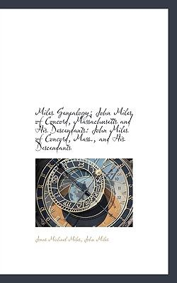Miles Genealogy; John Miles of Concord, Massachusetts and His Descendants : John Miles of Concord, Ma N/A edition cover