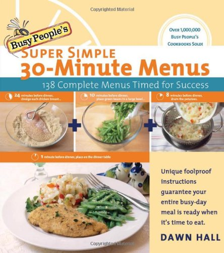 Busy People's Super Simple 30-Minute Menus 137 Complete Meals Timed for Success  2007 9781401603168 Front Cover