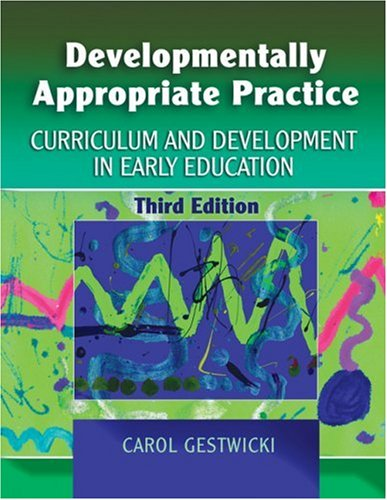 Developmentally Appropriate Practice Curriculum and Development in Early Education 3rd 2007 (Revised) edition cover