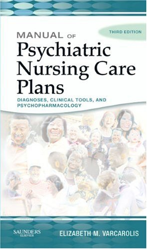 Manual of Psychiatric Nursing Care Plans Diagnoses, Clinical Tools, and Psychopharmacology 3rd 2005 (Revised) edition cover