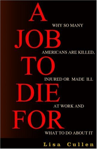 Job to Die For Why So Many Americans Are Killed, Injured or Made Ill at Work and What to Do about It  2002 9781567512168 Front Cover