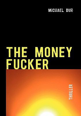 THE MONEY FUCKER  N/A 9783842347168 Front Cover