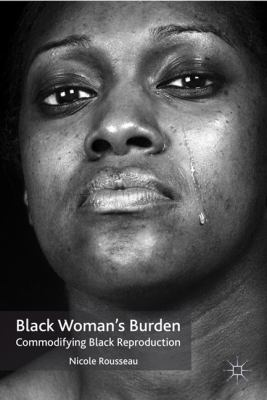 Black Woman's Burden Commodifying Black Reproduction  2009 edition cover