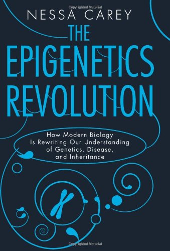 Epigenetics Revolution How Modern Biology Is Rewriting Our Understanding of Genetics, Disease, and Inheritance  2012 edition cover