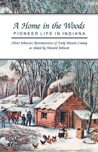 Home in the Woods Pioneer Life in Indiana  1991 (Reprint) 9780253206169 Front Cover
