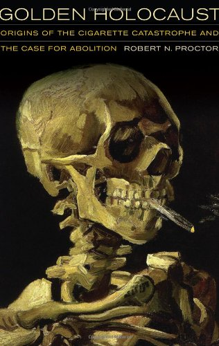 Golden Holocaust Origins of the Cigarette Catastrophe and the Case for Abolition  2011 edition cover