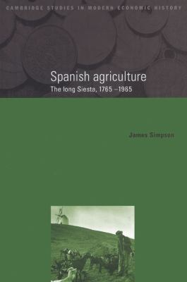Spanish Agriculture The Long Siesta, 1765-1965  2002 9780521525169 Front Cover