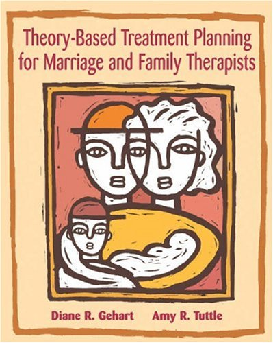 Theory-Based Treatment Planning for Marriage and Family Therapists : Integrating Theory and Practice Integrating Theory and Practice  2003 9780534536169 Front Cover