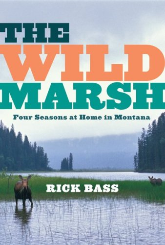 Wild Marsh Four Seasons at Home in Montana  2009 9780547055169 Front Cover