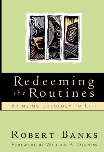 Redeeming the Routines Bringing Theology to Life  2001 (Reprint) edition cover