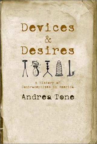 Devices and Desires A History of Contraceptives in America N/A edition cover
