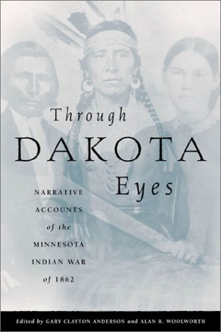 Through Dakota Eyes Narrative Accounts of the Minnesota Indian War of 1862 N/A edition cover