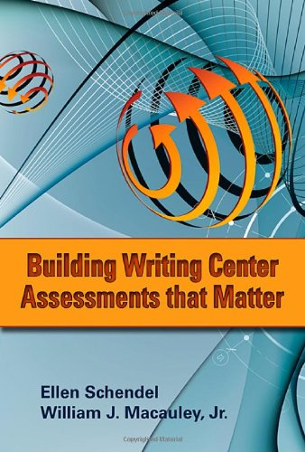 Building Writing Center Assessments That Matter   2012 edition cover