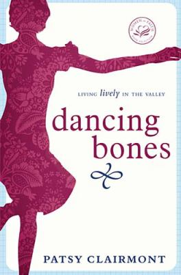 Dancing Bones Living Lively in the Valley  2010 9781400278169 Front Cover