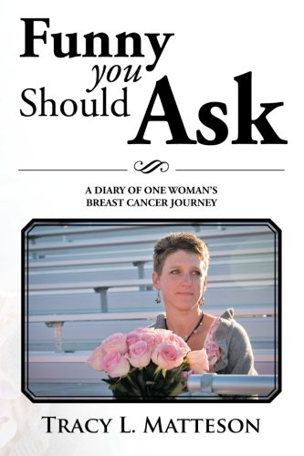 Funny You Should Ask A Diary of One Woman's Breast Cancer Journey  2013 9781493108169 Front Cover