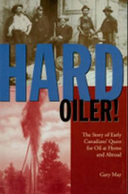 Hard Oiler! The Story of Canadians' Quest for Oil at Home and Abroad  1998 9781550023169 Front Cover