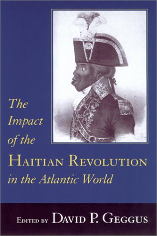 Impact of the Haitian Revolution in the Atlantic World   2001 9781570034169 Front Cover