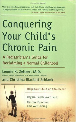 Conquering Your Child's Chronic Pain A Pediatrician's Guide for Reclaiming a Normal Childhood  2005 9780060570170 Front Cover
