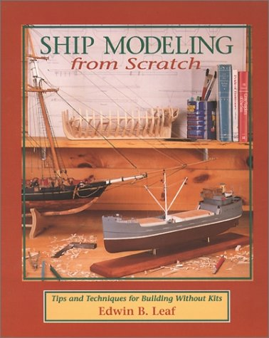 Ship Modeling from Scratch: Tips and Techniques for Building Without Kits  70th 1994 9780070368170 Front Cover