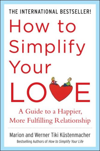 How to Simplify Your Love: a Guide to a Happier, More Fulfilling Relationship   2009 9780071499170 Front Cover