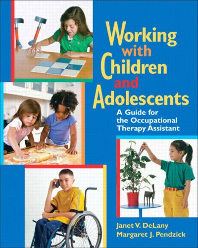 Working with Children and Adolescents A Guide for the Occupational Therapy Assistant  2009 9780131719170 Front Cover