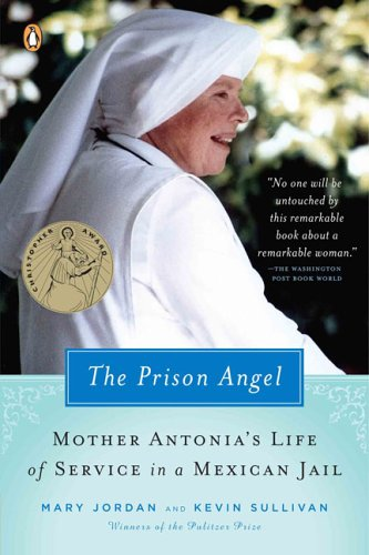 Prison Angel Mother Antonia's Journey from Beverly Hills to a Life of Service in a Mexican Jail N/A 9780143037170 Front Cover