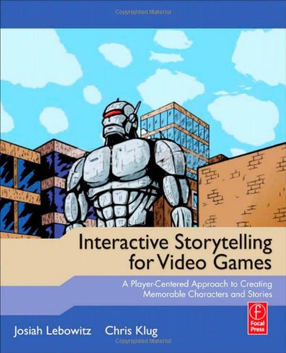 Interactive Storytelling for Video Games A Player-Centered Approach to Creating Memorable Characters and Stories  2011 9780240817170 Front Cover