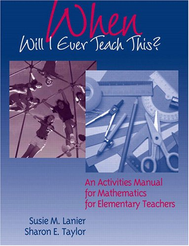 When Will I Ever Teach This? an Activities Manual for Mathematics for Elementary Teachers   2004 9780321237170 Front Cover