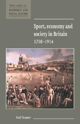 Sport, Economy and Society in Britain 1750-1914   1997 9780521572170 Front Cover
