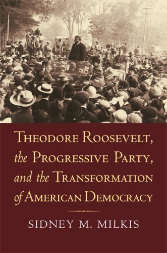 Theodore Roosevelt, the Progressive Party, and the Transformation of American Democracy   2009 edition cover