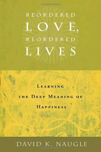 Reordered Love, Reordered Lives Learning the Deep Meaning of Happiness  2008 9780802828170 Front Cover