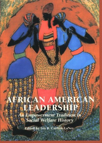 African American Leadership : An Empowerment Tradition in Social Welfare History 1st 2001 edition cover