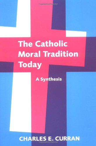 Catholic Moral Tradition Today A Synthesis  1999 edition cover