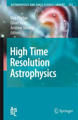 High Time Resolution Astrophysics   2008 9781402065170 Front Cover