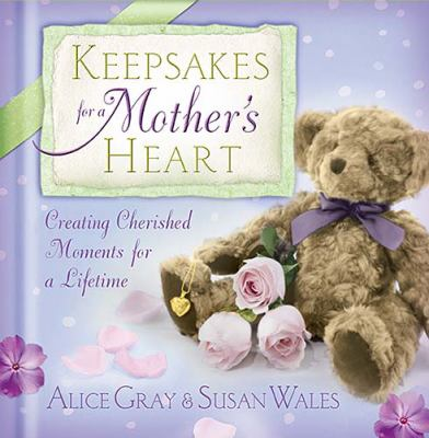 Keepsakes for a Mother's Heart Creating Cherished Moments for a Lifetime  2006 9781404102170 Front Cover