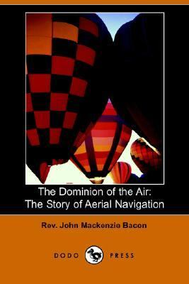 Dominion of the Air The Story of Aerial Navigation N/A 9781406504170 Front Cover