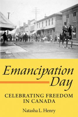 Emancipation Day Celebrating Freedom in Canada  2010 9781554887170 Front Cover