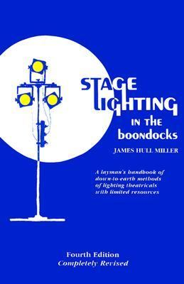 Stage Lighting in the Boondocks A Stage Lighting Manual for Simplified Stagecraft Systems 4th (Revised) edition cover