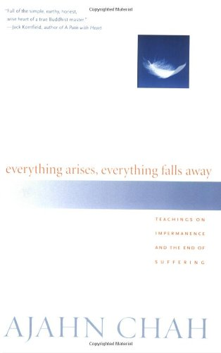 Everything Arises, Everything Falls Away Teachings on Impermanence and the End of Suffering  2005 edition cover