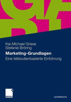 Marketing-grundlagen: Eine fallstudienbasierte einfuhrung  2011 9783834927170 Front Cover