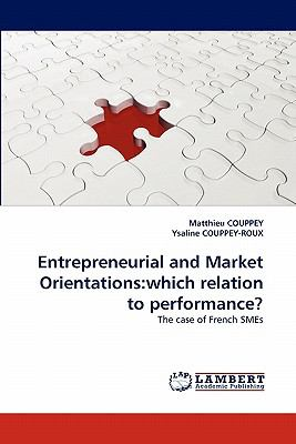 Entrepreneurial and Market Orientations Which relation to Performance? N/A 9783838396170 Front Cover